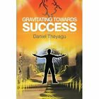 Gravitating Towards Success by Daniel Theyagu (Paperback / softback, 2012)