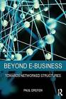 Beyond E-Business: Towards Networked Structures by Paul Grefen (Paperback, 2015)