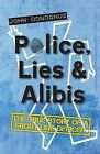 Police, Lies and Alibis: The True Story of a Front Line Officer by John Donoghue (Paperback, 2013)