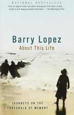 About This Life : Journeys on the Threshold of Memory by Barry Lopez (1999, Pape