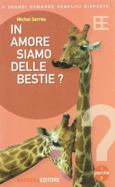 In amore siamo delle bestie? - Michel Serres - libro nuovo in offerta !!