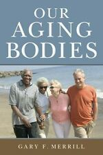 Our Aging Bodies, Merrill, Gary F., New Book