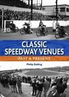Classic Speedway Venues: Past & Present by Philip Dalling (Hardback, 2013)