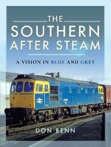 The-Southern-After-Steam-A-Vision-in-Blue-and-Grey-by-Don-Benn-9781526700087