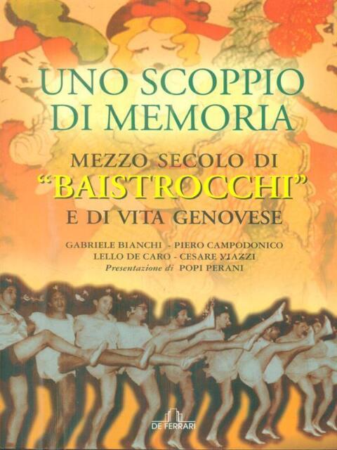 UNO SCOPPIO DI MEMORIA. MEZZO SECOLO DI BAISTROCCHI E DI VITA GENOVESE  AA.VV.