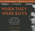 When They Were Boys: The True Story of the Beatles' Rise to the Top by Larry Kane (CD-Audio, 2013)