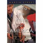 Taking the Pulse of America: A Vanguard Baby Boomer Examines the American Scene by Martin Street (Paperback / softback, 2012)
