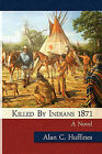 Killed by Indians 1871 by Alan C Huffines (Paperback / softback, 2010)
