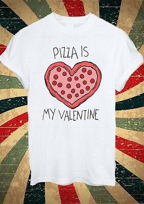 Pizza Is My Valentine Heart Tumblr Fashion T Shirt Men Women Unisex 1739