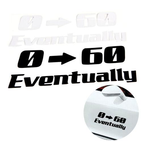 0-60 EVENTUALLY Car Sticker Car Decor Accessory Cool Motor Sticker Decal TO