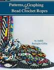Patterns & Graphing for Bead Crochet Ropes  : Republished Edition by Judith Bertoglio-Giffin (Paperback / softback, 2004)