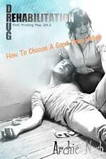 Drug Rehabilitation : How to Choose a Good Drug Rehab by Archie Nash (2012,...