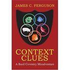 Context Clues a Basil Coventry Misadventure 9780595291243 by James C Ferguson