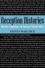 Reception Histories: Rhetoric, Pragmatism and American Cultural History by Steven Mailloux (Paperback, 1998)