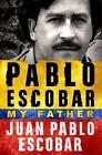 Pablo Escobar : My Father by Juan Pablo Escobar (2016, Hardcover)