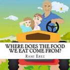Where Does the Food We Eat Come From?: Grandpa Solomon Tells His Granddaughter All about Agriculture by Rami Erez (Paperback / softback, 2014)