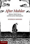 After Mahler: Britten, Weill, Henze and Romantic Redemption by Stephen Downes (Hardback, 2013)