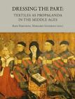 Dressing the Part: Textiles as Propaganda in the Middle Ages by Brepols N.V. (Hardback, 2015)