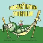 The Procrastinating Caterpillar by Juan Carlos Colla, Lyn Pedano (Paperback / softback, 2009)