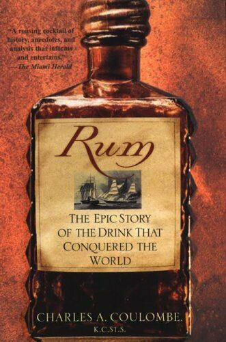 Rum: The Epic Story of the Drink That Conquered the World,Charles A. Coulombe