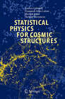 Statistical Physics for Cosmic Structures by Andrea Gabrielli, F. Sylos Labini, Michael Joyce, Luciano Pietronero (Hardback, 2004)