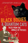 Black Bodies and Quantum Cats: Tales of Pure Genius and Mad Science by Jennifer Ouellette (Paperback, 2006)