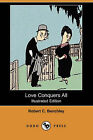 Love Conquers All (Illustrated Edition) (Dodo Press) by Robert C Benchley (Paperback / softback, 2007)