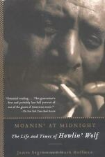 Moanin' at Midnight : The Life and Times of Howlin' Wolf by Mark Hoffman and James Segrest (2005, Paperback)