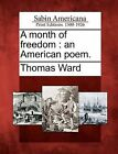 A Month of Freedom: An American Poem. by Thomas Ward (Paperback / softback, 2012)
