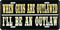 When Guns Are Outlawed I'll Be An Outlaw Embossed Aluminum License Plate Tag
