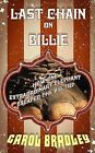 Last Chain on Billie: How One Extraordinary Elephant Escaped the Big Top by Carol Bradley (Hardback, 2014)