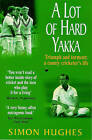 A Lot of Hard Yakka: Triumph and Torment - A County Cricketer's Life by Simon Hughes (Paperback, 1998)