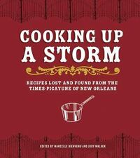 Cooking Up a Storm: Recipes Lost and Found from The Times-Picayune of New Orlean