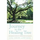 Journey to the Healing Tree: One Woman's Account of Loss, Suffering and Healing by Lisa Drew Lowther (Paperback / softback, 2013)