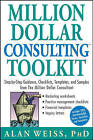 Million Dollar Consulting Toolkit: Step-by-step Guidance, Checklists, Templates and Samples from  The Million Dollar Consultant by Alan Weiss (Paperback, 2005)