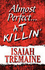 Almost Perfect...at Killin' by Isaiah Tremaine (Paperback / softback, 2010)