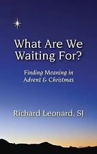 What Are We Waiting For? : Finding Meaning in Advent and Christmas by Richard...