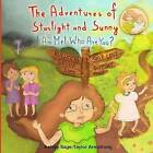 The Adventures of Starlight and Sunny: I Am Me ! Who Are You?, How to Find Good Quality Friends and Stand Up for One Another, with Positive Morals, Picture Book for Baby to 3 and Ages 4-8 by Ashley Sage-Taylor Armstrong (Paperback / softback, 2013)