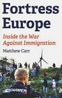 Fortress Europe: Inside the War Against Immigration by Matthew Carr (Paperback, 2015)