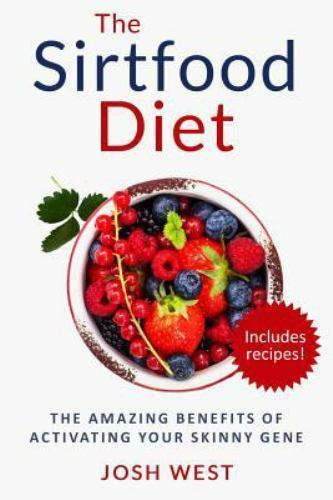 The Sirtfood Diet: The Amazing Benefits of Activating Your Skinny Gene, Includin