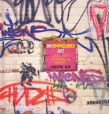 1 of 1 - Uncommissioned Art: An A-Z of Australian Graffiti by Christine Dew (Hardback,...