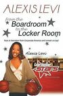 Alexis Levi: Boardroom To The Locker Room: The First African American Woman To Own A Men's Professional Basketball Team by Alexis Levi (Paperback, 2013)
