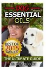 Dog Essential Oils: The Ultimate Guide: Pet Essential Oils, Puppy Essential Oils, Essential Oils for Dogs by Dr Nick Hibbert (Paperback / softback, 2015)