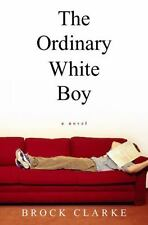 The Ordinary White Boy Brock Clarke Hardcover