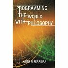 Programming The World With Philosophy 9781440162848 Paperback
