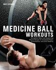 Medicine Ball Workouts: Strengthen Major and Supporting Muscle Groups for Increased Power, Coordination and Core Stability von Brett Stewart (2013, Taschenbuch)