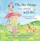 Oh, the Things My Mom Will Do: Because She Loves Me Through and Through! by Marianne Richmond (Hardback, 2013)