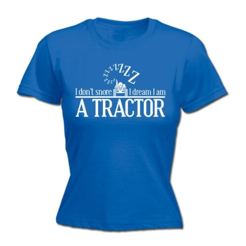 Womens I dont Snore I Dream I am a Tractor Funny Joke Fitted T-shirt anniversaire