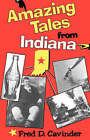 Amazing Tales from Indiana: (formerly Indiana's Believe It or Not) by Fred D. Cavinder (Paperback, 1990)