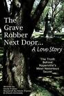 The Grave Robber Next Door... a Love Story: The True Story Behind Naperville's Most Notorious Secret... by MR Kevin J Frantz (Paperback / softback, 2012)